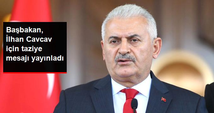 Başbakan Yıldırım, İlhan Cavcav İçin Taziye Mesajı Yayınladı