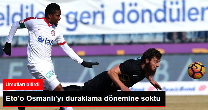 Süper Lig de Antalyaspor Deplasmanda Osmanlıspor u 2-1 Yendi