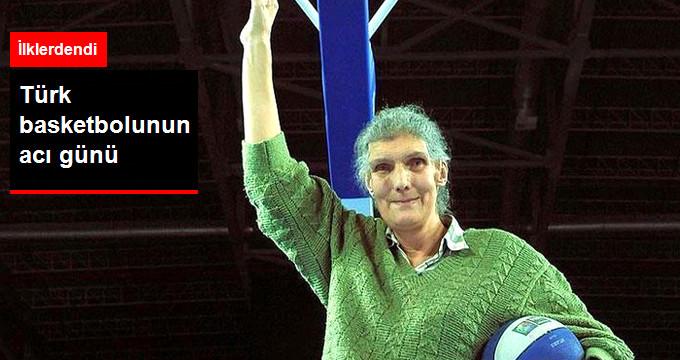 Türkiye nin İlk Kadın Basketbolcularından Gülseren Gönül Hayatını Kaybetti