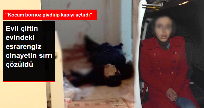 Evli çiftin evindeki esrarengiz cinayetin sırrı çözüldü