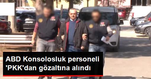 ABD Konsolosluğu Personeli PKK Üyeliğinden Gözaltına Alındı