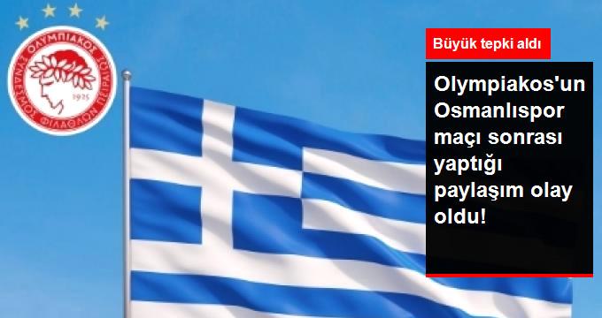 Olympiakosun Osmanlıspor maçı sonrası yaptığı paylaşım olay oldu!