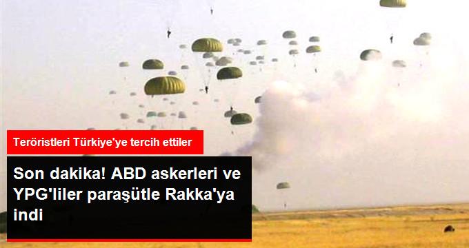 Son Dakika! ABD Askerleri ve YPG'liler Rakka Yakınlarına Birlikte İndirme Yaptılar