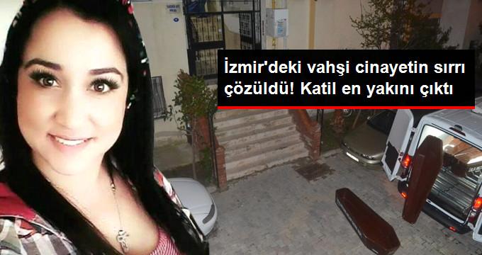 İzmirdeki vahşi cinayetin sırrı çözüldü! Katil en yakını çıktı