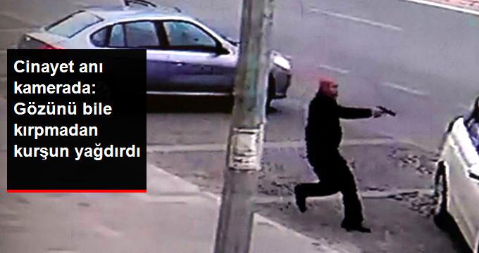 Cinayet anı kamerada: Gözünü bile kırpmadan kurşun yağdırdı