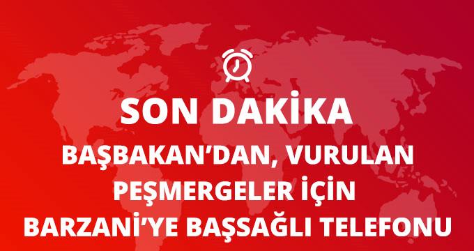 BAŞBAKAN YILDIRIM'DAN, BARZANİ'YE BAŞSAĞLIĞI TELEFONU