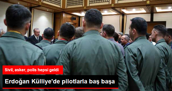 ERDOĞAN KÜLLİYE'DE PİLOTLARLA BAŞ BAŞA