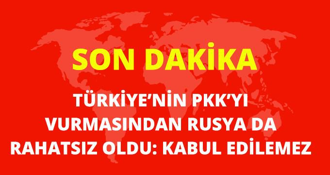 SON DAKİKA! TÜRKİYE'NİN PKK'YI VURMASINDAN RUSYA DA RAHATSIZ OLDU!