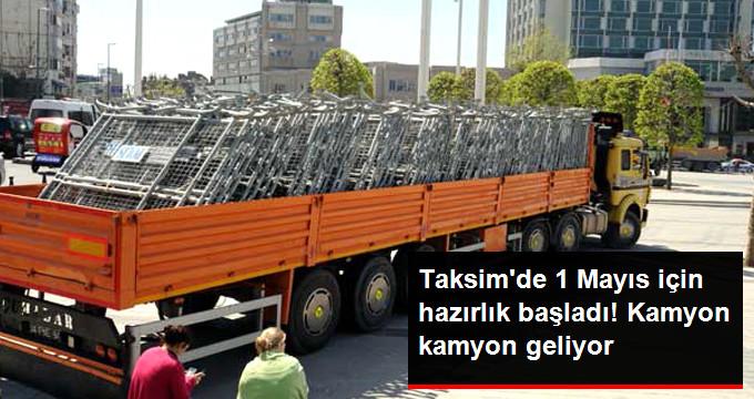 TAKSİM'DE 1 MAYIS İÇİN HAZIRLIK BAŞLADI! KAMYON KAMYON GELİYOR