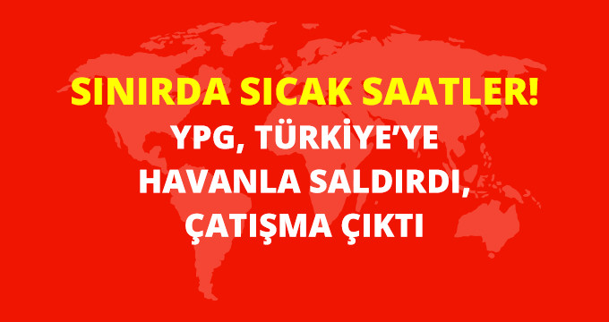 YPG, TÜRKİYE'YE HAVANLA SALDIRDI, ÇATIŞMA ÇIKTI: 3 TERÖRİST ÖLDÜ