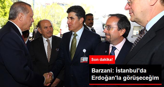 BARZANİ: İSTANBUL'DA ERDOĞAN'LA GÖRÜŞECEĞİM