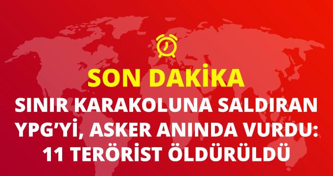 KARAKOLA SALDIRAN YPG'Yİ, ASKER ANINDA VURDU: 11 TERÖRİST ÖLDÜRÜLDÜ
