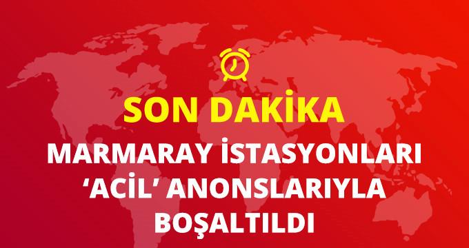 SON DAKİKA! MARMARAY İSTASYONLARI 'ACİL' ANONSLARIYLA BOŞALTILDI