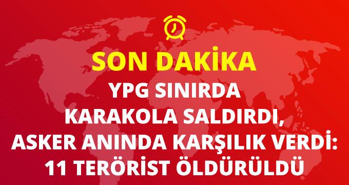 YPG KARAKOLA SALDIRDI, ASKER ANINDA VURDU: 11 TERÖRİST ÖLDÜRÜLDÜ