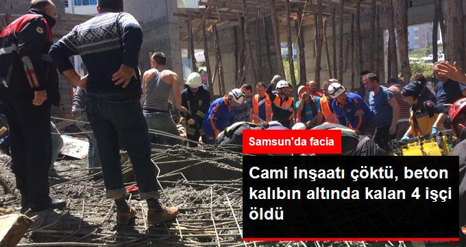 CAMİ İNŞAATI ÇÖKTÜ, BETON KALIBIN ALTINDA KALAN 4 İŞÇİ ÖLDÜ