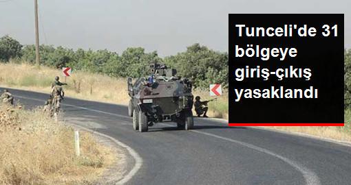 Tunceli'deki Operasyonlar Sebebiyle 31 Bölgeye Giriş-Çıkış Yasağı Geldi