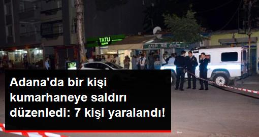Adana'da Bir Kişi Kumarhaneye Ateş Açtı: 7 Kişi Yaralandı