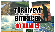 Türkiye'yi Bitirecek 10 Yanlış