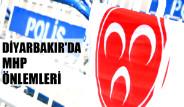 Diyarbakır'da MHP Önlemleri