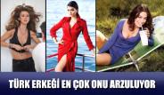 Türk Erkeği En Çok Onu Arzuluyor
