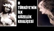 O Türkiye'nin İlk Güzellik Kraliçesi