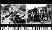 Padişah'ın Gözünden İstanbul