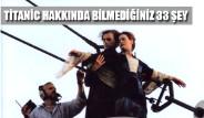 Titanic Hakkında Bilmediğiniz 33 Şey