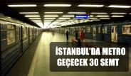 İstanbul'da Metro Geçecek 30 Semt