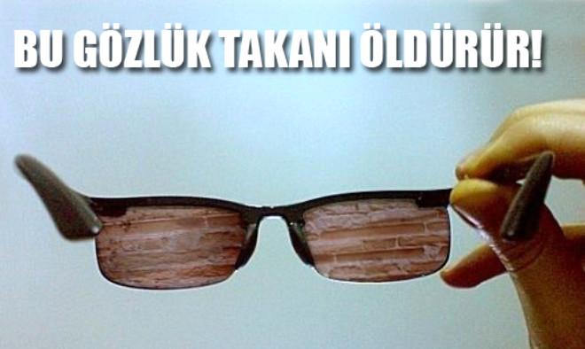 Bu Gözlük Takanı Öldürür!