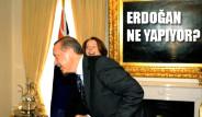 Erdoğan Ne Yapıyor Böyle?