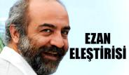 Yılmaz Erdoğan'dan Ezan Eleştirisi