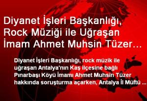 Diyanet İşleri Başkanlığı, Rock Müziği ile Uğraşan İmam Ahmet Muhsin Tüzer Hakkında Soruşturma Açtı