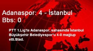 Adanaspor: 4 - İstanbul Bbs: 0