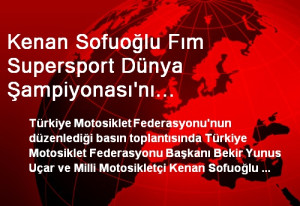 Kenan Sofuoğlu Fım Supersport Dünya Şampiyonası'nı Değerlendirdi