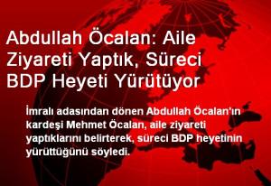 Abdullah Öcalan: Aile Ziyareti Yaptık, Süreci BDP Heyeti Yürütüyor