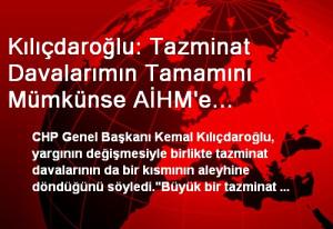 Kılıçdaroğlu: Tazminat Davalarımın Tamamını Mümkünse AİHM'e Götüreceğim
