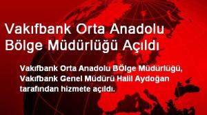 Vakıfbank Orta Anadolu Bölge Müdürlüğü Açıldı