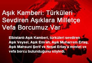 Aşık Kamberi: Türküleri Sevdiren Aşıklara Milletçe Vefa Borcumuz Var