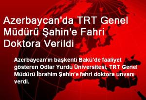Azerbaycan'da TRT Genel Müdürü Şahin'e Fahri Doktora Verildi