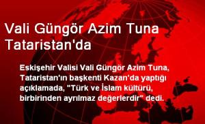 Vali Güngör Azim Tuna Tataristan'da