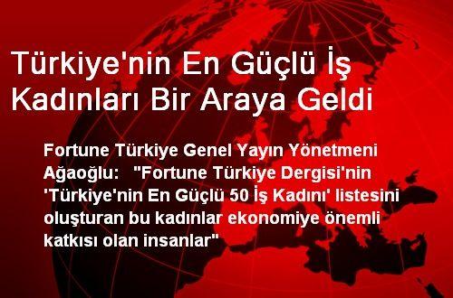 Türkiye'nin En Güçlü İş Kadınları Bir Araya Geldi