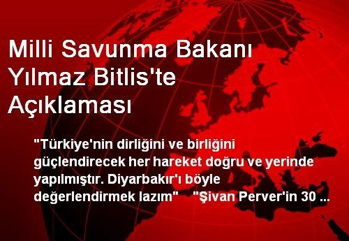 Milli Savunma Bakanı Yılmaz Bitlis'te Açıklaması