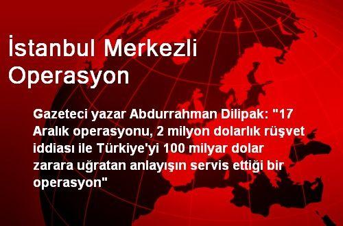 İstanbul Merkezli Operasyon
