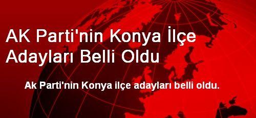 AK Parti'nin Konya İlçe Adayları Belli Oldu