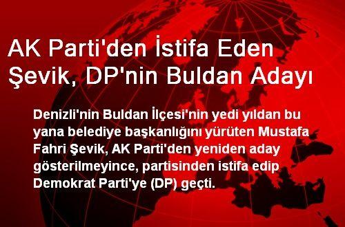 AK Parti'den İstifa Eden Şevik, DP'nin Buldan Adayı Oldu