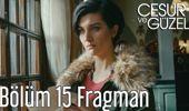 Cesur ve Güzel 15. Bölüm Fragman