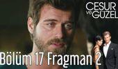 Cesur ve Güzel 17. Bölüm 2. Fragman