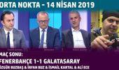 Orta Nokta - Özgür Buzbaş, İrfan Buz, İsmail Kartal, Ali Ece - 14 Nisan 2019