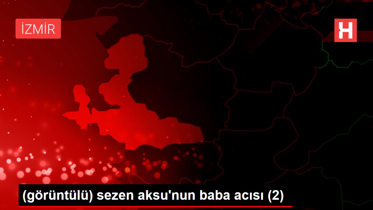 (görüntülü) sezen aksu'nun baba acısı (2)