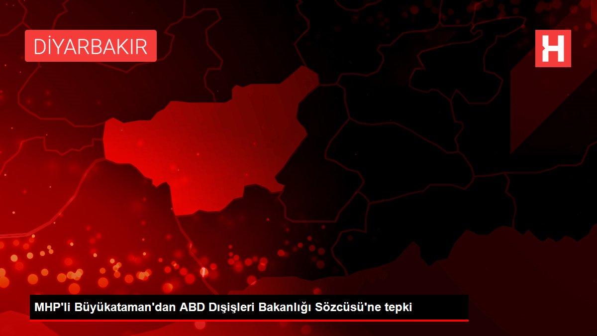 MHP'li Büyükataman'dan ABD Dışişleri Bakanlığı Sözcüsü'ne tepki